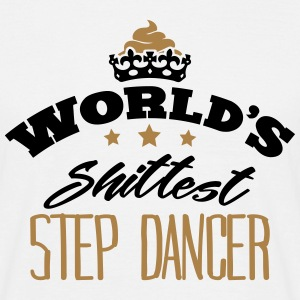 worlds shittest step dancer - T-shirt Homme