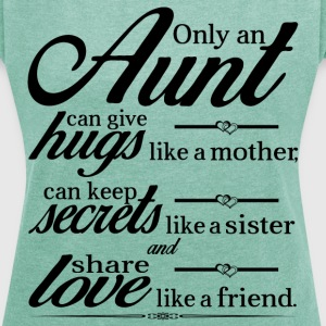 Only An Aunt Can Give Hugs Like A Mother... T-Shirts - Women's T-shirt with rolled up sleeves