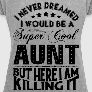 Super Cool Aunt... T-Shirts - Women's T-shirt with rolled up sleeves