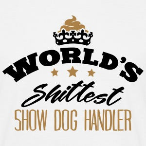 worlds shittest show dog handler - Men's T-Shirt