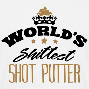 worlds shittest shot putter - Men's T-Shirt