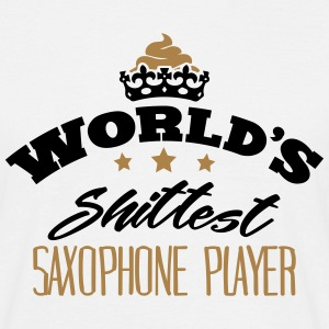 worlds shittest saxophone player - T-shirt Homme