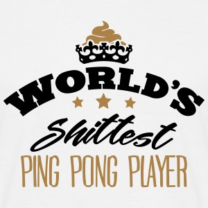 worlds shittest ping pong player - T-shirt Homme