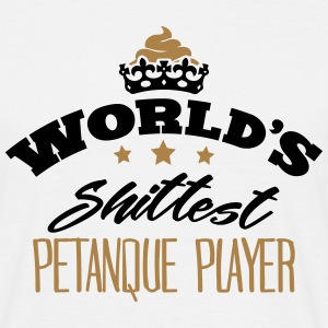 worlds shittest petanque player - Men's T-Shirt