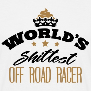worlds shittest off road racer - T-shirt Homme