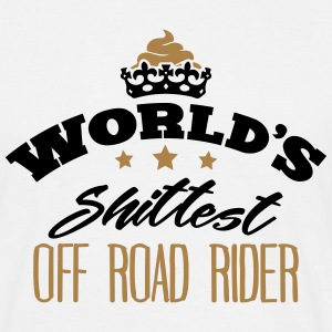 worlds shittest off road rider - T-shirt Homme