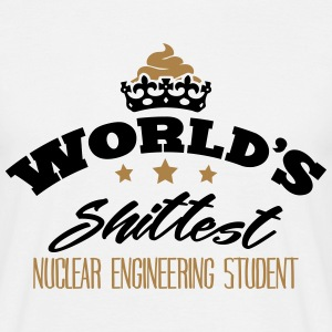 worlds shittest nuclear engineering stud - Men's T-Shirt