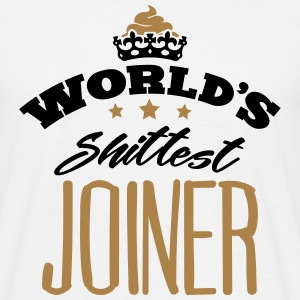 worlds shittest joiner - Men's T-Shirt