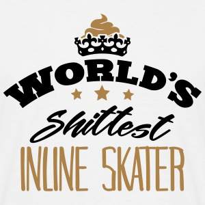 worlds shittest inline skater - Men's T-Shirt