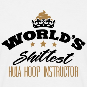 worlds shittest hula hoop instructor - T-shirt Homme
