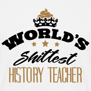 worlds shittest history teacher - T-shirt Homme