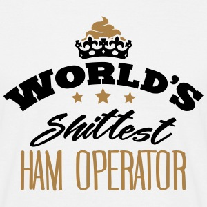 worlds shittest ham operator - Men's T-Shirt