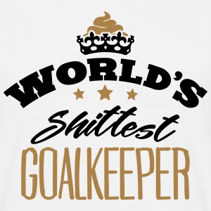worlds shittest goalkeeper - Men's T-Shirt