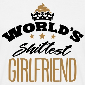 worlds shittest girlfriend - Men's T-Shirt