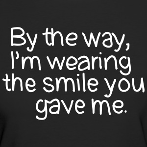 By The Way, I'm Wearing The Smile you Gave Me. T-shirts - Vrouwen Bio-T-shirt