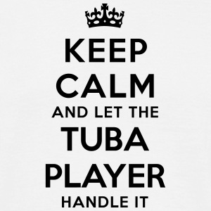 keep calm let tuba player handle it - Men's T-Shirt
