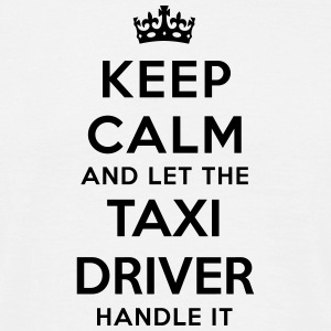 keep calm let taxi driver handle it - T-shirt Homme