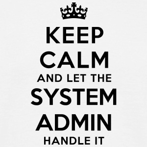 keep calm let system admin handle it - T-shirt Homme