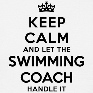 keep calm let swimming coach handle it - Men's T-Shirt