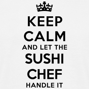 keep calm let sushi chef handle it - Men's T-Shirt