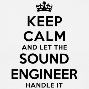 keep calm let sound engineer handle it - Men's T-Shirt