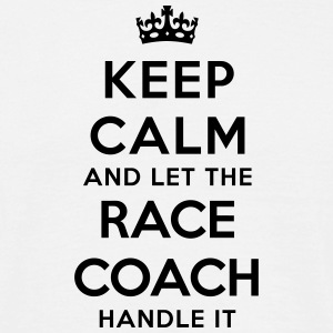 keep calm let race coach handle it - T-shirt Homme