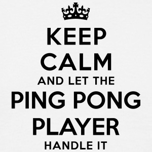 keep calm let ping pong player handle it - Men's T-Shirt