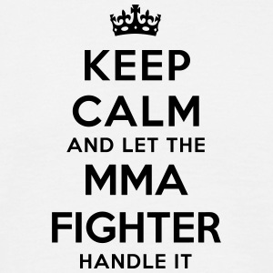keep calm let mma fighter handle it - T-shirt Homme