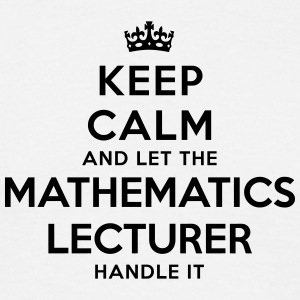 keep calm let mathematics lecturer handl - Men's T-Shirt