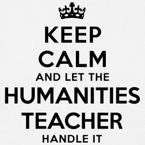 keep calm let humanities teacher handle  - T-shirt Homme