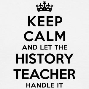 keep calm let history teacher handle it - Men's T-Shirt