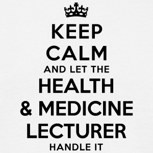 keep calm let health medicine lecturer h - T-shirt Homme