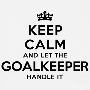 keep calm let goalkeeper handle it - Men's T-Shirt