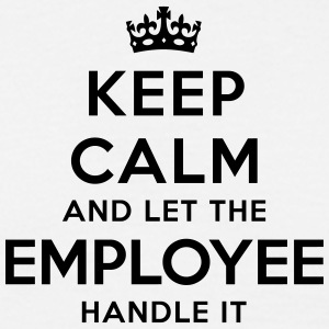 keep calm let the employee handle it - Men's T-Shirt