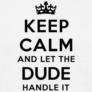 keep calm let the dude handle it - Men's T-Shirt