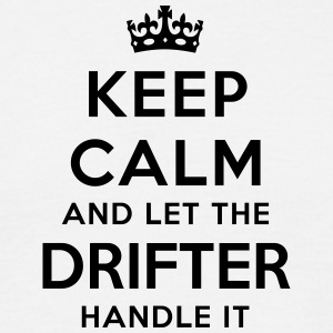 keep calm let the drifter handle it - Men's T-Shirt