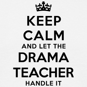 keep calm let the drama teacher handle i - Men's T-Shirt