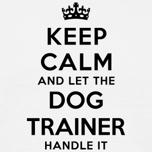 keep calm let the dog trainer handle it - Men's T-Shirt