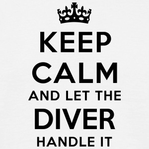 keep calm let the diver handle it - Men's T-Shirt