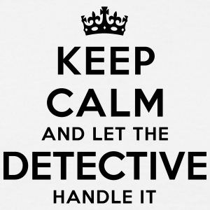 keep calm let the detective handle it - Men's T-Shirt