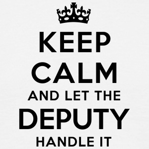 keep calm let the deputy handle it - Men's T-Shirt