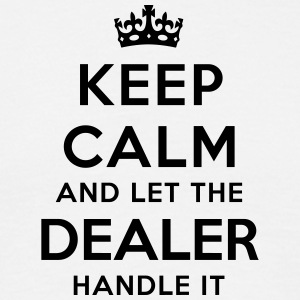 keep calm let the dealer handle it - Men's T-Shirt