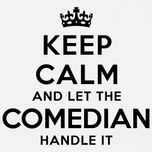 keep calm let the comedian handle it - T-shirt Homme