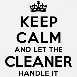 keep calm let the cleaner handle it - Men's T-Shirt