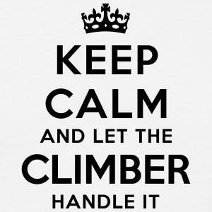 keep calm let the climber handle it - Men's T-Shirt