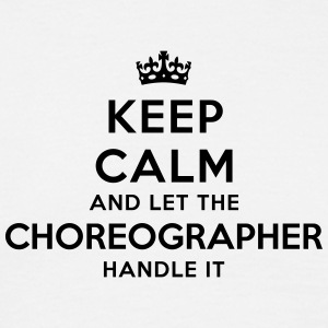 keep calm let the choreographer handle i - T-shirt Homme