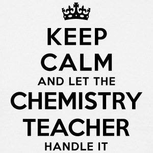 keep calm let the chemistry teacher hand - Men's T-Shirt
