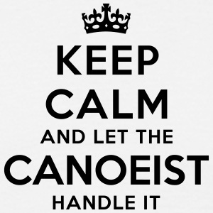 keep calm let the canoeist handle it - T-shirt Homme