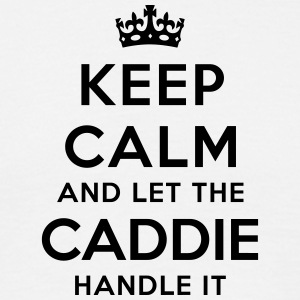 keep calm let the caddie handle it - T-shirt Homme