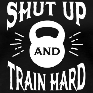 Shut Up And Train Hard T-shirts - Premium-T-shirt dam